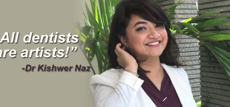 "Meet Dr Kishwer- ""All Dentists Are Artists!"""